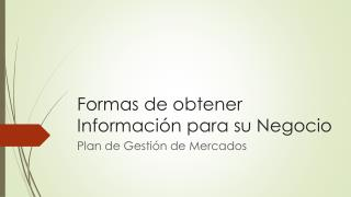 Formas de obtener Información para su Negocio