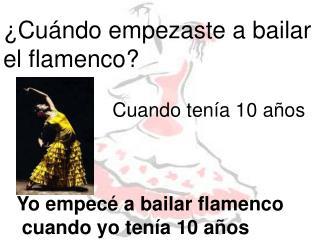 ¿Cuándo empezaste a bailar  el flamenco?