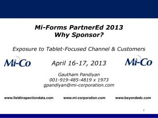 Mi-Forms PartnerEd 2013 Why Sponsor? Exposure to Tablet-Focused Channel & Customers