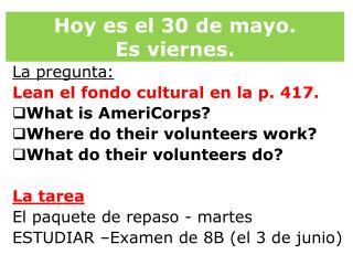 Hoy  es  el  30 de mayo.   Es viernes .