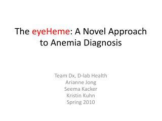The eyeHeme : A Novel Approach to Anemia Diagnosis