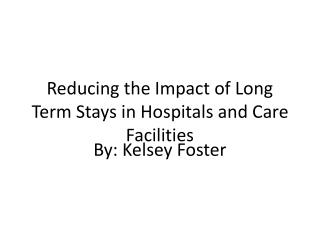 Reducing the Impact of Long Term Stays in Hospitals and Care Facilities