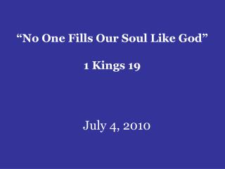 �No One Fills Our Soul Like God� 1 Kings 19