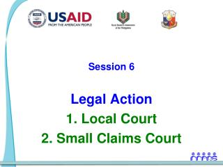 Session 6  Legal Action 1. Local Court 2. Small Claims Court