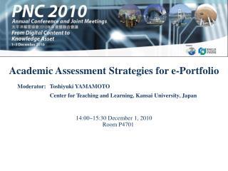 Academic Assessment Strategies for e-Portfolio 14:00~15:30 December 1, 2010 Room P4701