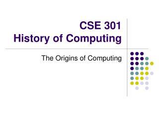 CSE 301 History of Computing
