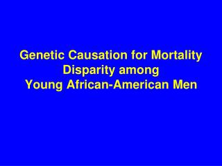 Genetic Causation for Mortality Disparity among  Young African-American Men