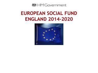 EUROPEAN SOCIAL FUND ENGLAND 2014-2020