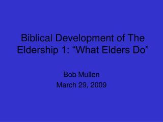 "Biblical Development of The Eldership 1: ""What Elders Do"""
