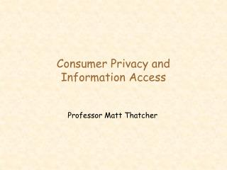 Consumer Privacy and Information Access