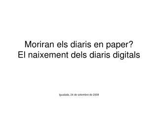 Moriran els diaris en paper?  El naixement dels diaris digitals