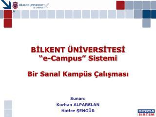 """BİLKENT ÜNİVERSİTESİ  """"e-Campus"""" Sistemi Bir Sanal Kampüs Çalışması"""