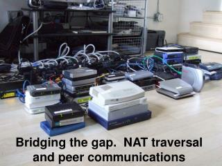 Bridging the gap.  NAT traversal and peer communications