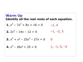 Warm Up Identify all the real roots of each equation.