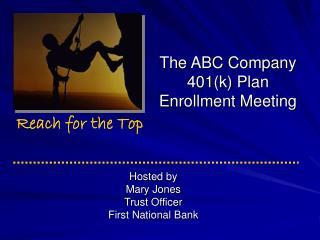 The ABC Company 401(k) Plan Enrollment Meeting