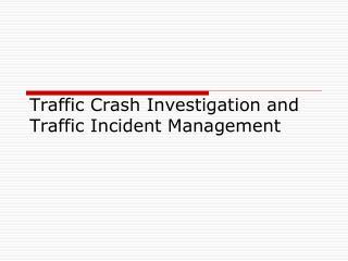 Traffic Crash Investigation and Traffic Incident Management