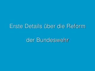 Erste Details über die Reform der Bundeswehr