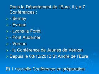 Dans le Département de l'Eure, il y a 7 Conférences : - Bernay - Evreux - Lyons-la Forêt