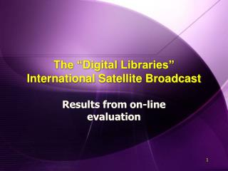 The �Digital Libraries� International Satellite Broadcast