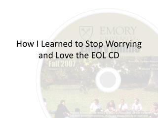 How I Learned to Stop Worrying and Love the EOL CD
