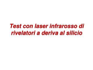 Test con laser infrarosso di rivelatori a deriva al silicio