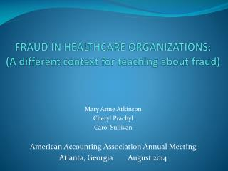 FRAUD IN HEALTHCARE  ORGANIZATIONS: (A different context for teaching about fraud )