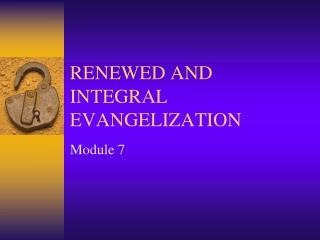 RENEWED AND INTEGRAL EVANGELIZATION