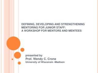 DEFINING, DEVELOPING AND STRENGTHENING MENTORING FOR JUNIOR STAFF:  A WORKSHOP FOR MENTORS AND MENTEES