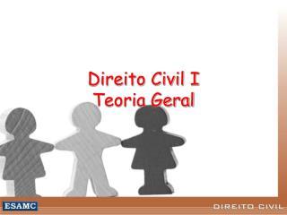 Direito Civil I  Teoria Geral