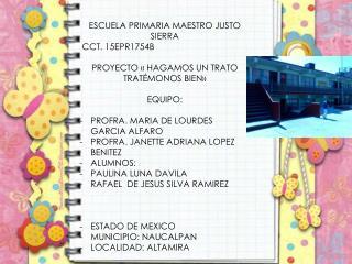ESCUELA PRIMARIA MAESTRO JUSTO SIERRA  CCT. 15EPR1754B