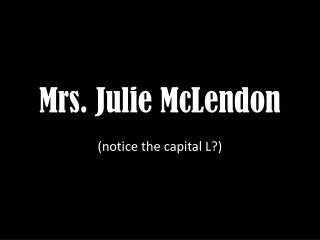 Mrs. Julie  McLendon