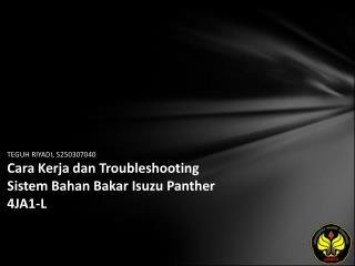 TEGUH RIYADI, 5250307040 Cara Kerja dan Troubleshooting Sistem Bahan Bakar Isuzu Panther 4JA1-L