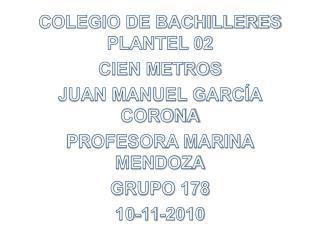 COLEGIO DE BACHILLERES PLANTEL 02 CIEN METROS JUAN MANUEL GARCÍA CORONA PROFESORA MARINA  MENDOZA
