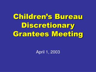 Children�s Bureau Discretionary Grantees Meeting