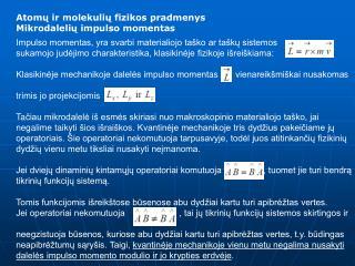 Atomų ir molekulių fizikos pradmenys  Mikrodalelių impulso momentas