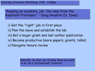 """""""Keeping an academic job, the view from the Assistant Professor"""" - Doug Houston (U. Iowa)"""