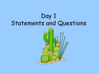 Day 1 Statements and Questions