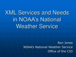 XML Services and Needs in NOAA�s National Weather Service