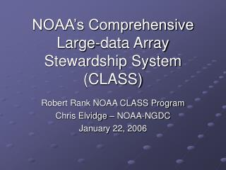 NOAA�s Comprehensive Large-data Array Stewardship System (CLASS)
