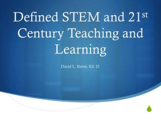 Defined STEM and 21 st  Century Teaching and Learning