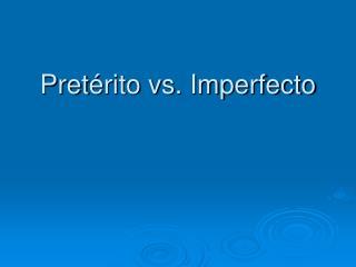 Pret �rito vs. Imperfecto