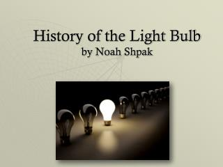 History of the Light Bulb by Noah Shpak