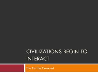 Civilizations Begin to Interact