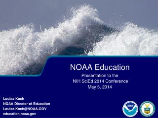 NOAA Education  Presentation to the   NIH SciEd 2014 Conference May 5, 2014