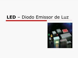 LED  – Diodo Emissor de Luz