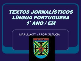 TEXTOS JORNALÍSTICOS LÍNGUA PORTUGUESA 1 º  ANO / EM