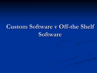 Custom Software v Off-the Shelf Software