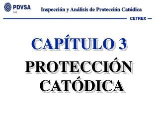 CAPÍTULO 3 PROTECCIÓN CATÓDICA