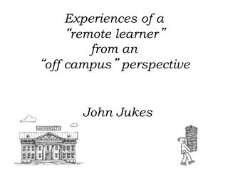 """Experiences of a  """" remote learner """" from an  """" off campus """"  perspective"""