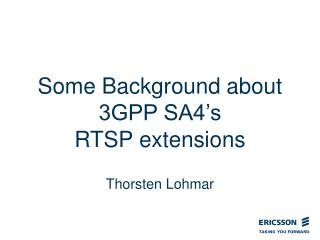 Some Background about 3GPP SA4's  RTSP extensions